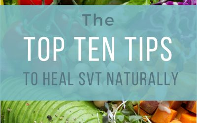 TOP TEN TIPS To HEAL SVT Naturally