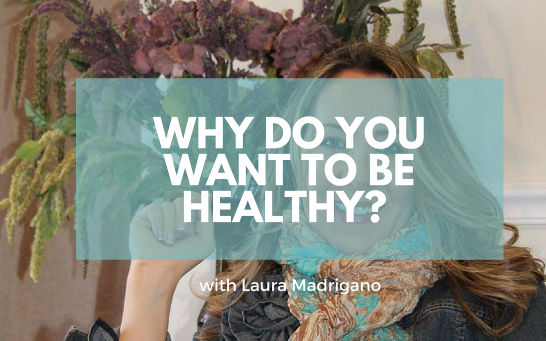Why do you want to be HEALTHY?