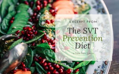 SVT Prevention Diet E-Book Excerpt; A Note from Laura