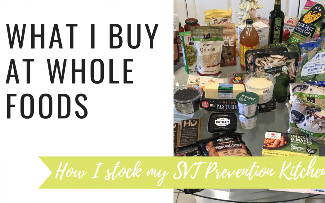SVT Prevention Video: What I Buy at Whole Foods for SVT Prevention